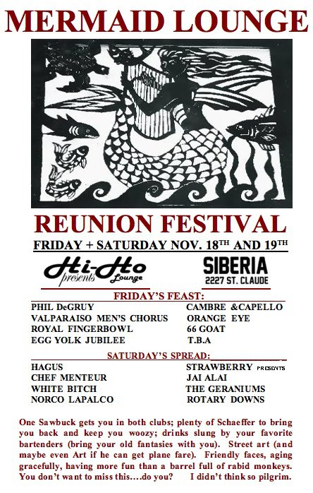 Mermaid Lounge Reunion Festival: Friday and Saturday Nov 18 and 19, 2011 at the Hi-Ho Lounge and Siberia, St Claude Ave, New Orleans. (Chef Menteur plays Saturday night at the Hi Ho).